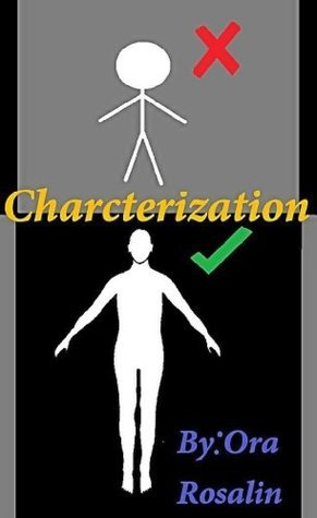 Characterization: 3 Dimensional Character, Character Personalities, Character Backgrounds: How to Write Characters in a Novel  by  Ora Rosalin