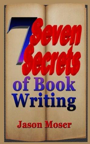 Seven Secrets of Book Writing  by  Jason Moser