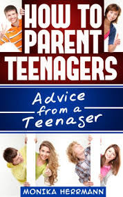 How to Parent Teenagers: Advice from a Teenager Monika Herrmann
