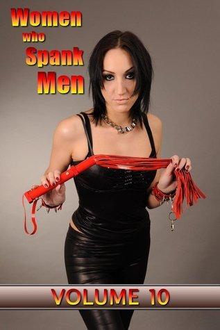 Women who Spank Men: Volume 10: domestic F/M femdom stories  by  LSF Publications