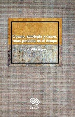 Cuento, antología y canon: rutas paralelas en el tiempo ESTRELLA ASSE