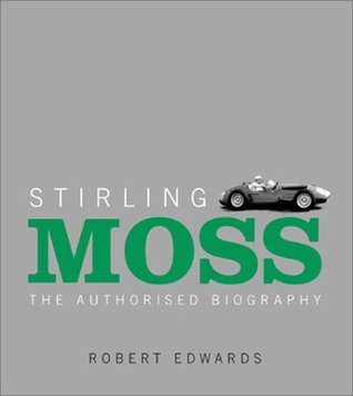 Stirling Moss: The Authorised Biography Robert Edwards
