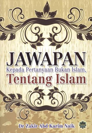 Jawapan Kepada Pertanyaan Bukan Islam Tentang Islam  by  Zakir Abd Karim Naik