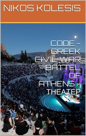 CODE -GREEK CIVIL WAR - BATTEL OF ATHENS -ΤΗΕΑΤΕΡ Nikos Kolesis