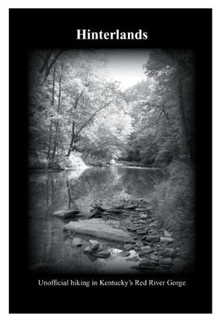 Hinterlands - Unofficial Hiking in Kentuckys Red River Gorge  by  Jerrell Goodpaster