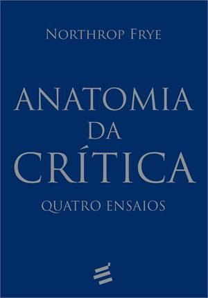 Anatomia da Crítica: Quatro Ensaios  by  Northrop Frye