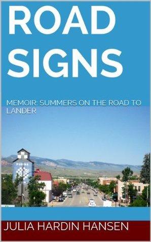 ROAD SIGNS: MEMOIR: SUMMERS ON THE ROAD TO LANDER  by  Julia Hardin Hansen