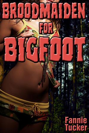 Broodmaiden for Bigfoot  by  Fannie Tucker