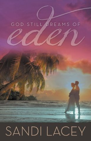 God Still Dreams of Eden  by  Sandi Lacey