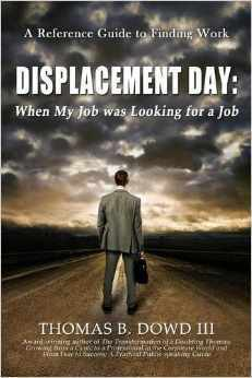 Displacement Day: When My Job Was Looking for a Job  by  Thomas B. Dowd III