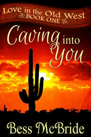 Caving into You (Love in the Old West, #1) Bess McBride