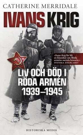 Ivans krig: Liv och död i Röda armén 1939-1945  by  Catherine Merridale