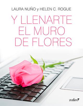 Y llenarte el muro de flores  by  Laura Nuño
