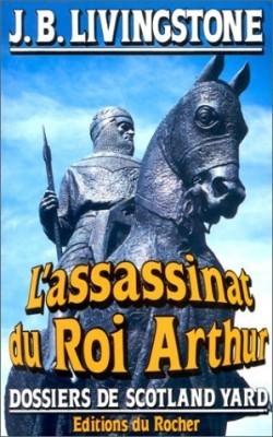Lassassinat Du Roi Arthur (Les Dossiers de Scotland Yard, #21) J.B. Livingstone