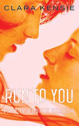 Run to You Part IV: Fourth Shadow  by  Clara Kensie