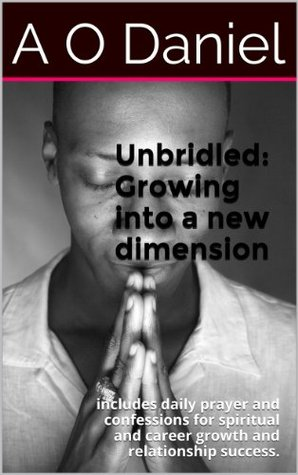 Unbridled: Growing into a new dimension  by  A.O. Daniel