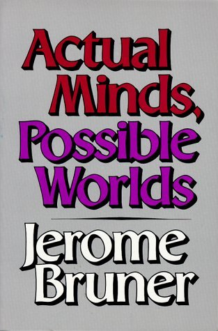 ACTUAL MINDS, POSSIBLE WORLDS Jerome S. Bruner