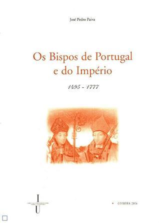 Os Bispos de Portugal e do Império (1495-1777) José Pedro Paiva