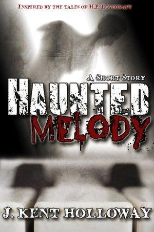 Haunted Melody  by  J. Kent Holloway