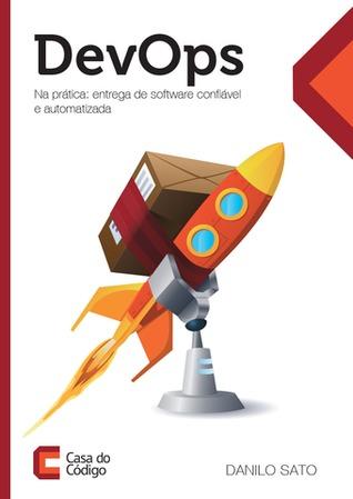 DevOps na prática: entrega de software confiável e automatizada  by  Danilo Sato