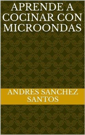 Aprende a cocinar con microondas  by  Andres Sanchez Santos