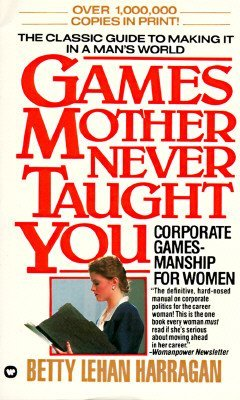 Games Mother Never Taught You Bettly Lehan Harragan