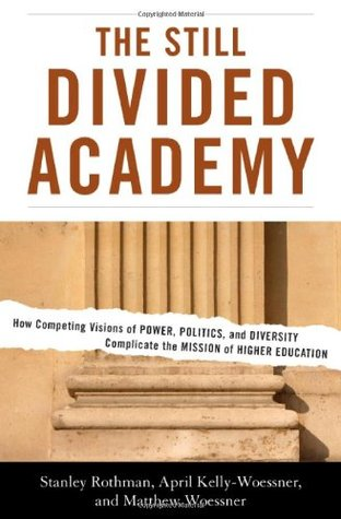 The Still Divided Academy: How Competing Visions of Power, Politics, and Diversity Complicate the Mission of Higher Education  by  Stanley Rothman