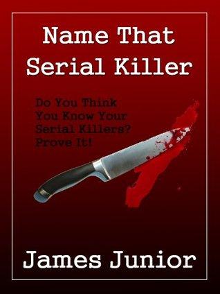 Name That Serial Killer - Volume One James Junior