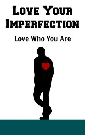 Love your Imperfections: Love Who You Are Like Your Life Depends On It  by  Veronica Junior