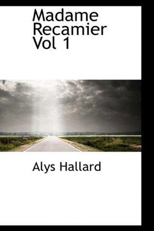 Madame Recamier Vol 1  by  Alys Hallard