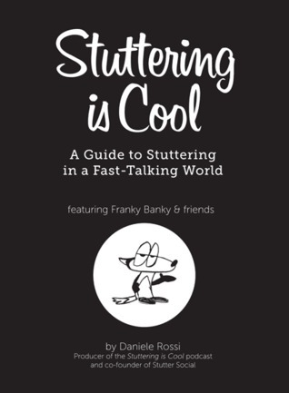 Stuttering is Cool: A Guide to Stuttering in a Fast-Talking World Daniele Rossi