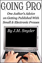 Going Pro: One Author's Advice on Getting Published with Small and Electronic Presses  by  J.M. Snyder