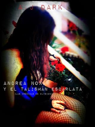 Andrea Nox y el Talismán escarlata (Las cronicas de Elysion, #1)  by  A.J. Dark