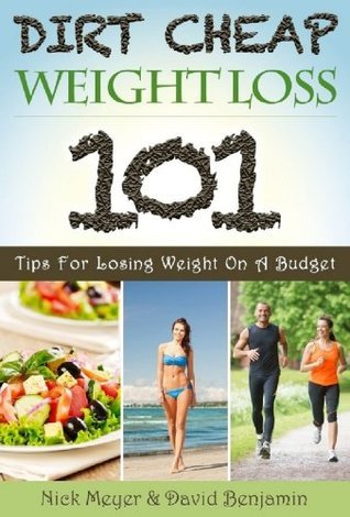 Dirt Cheap Weight Loss: 101 Tips for Losing Weight on a Budget  by  Nick Meyer