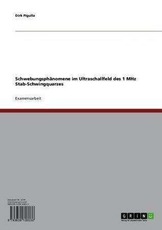 Schwebungsphänomene im Ultraschallfeld des 1 MHz Stab-Schwingquarzes  by  Dirk Pigulla