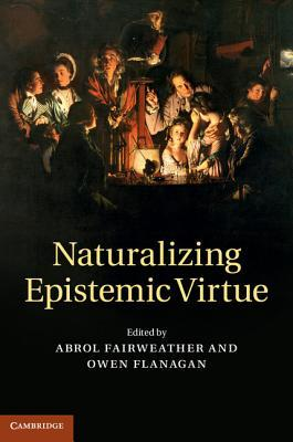 Naturalizing Epistemic Virtue  by  Abrol Fairweather