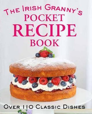 The Irish Grannys Pocket Recipe Book: Over 110 Classic Dishes  by  Tony Potter
