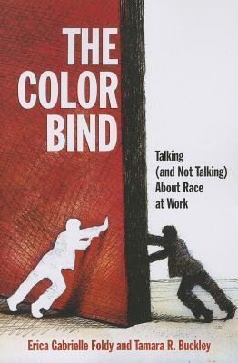 Color Bind, The: Talking (and Not Talking) About Race at Work: Talking (and Not Talking) About Race at Work  by  Erica Gabrielle Foldy