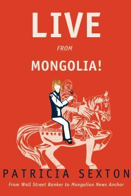 Mongolian Nights: From Wall Street Banker to Mongolian News Anchor  by  Patricia Sexton