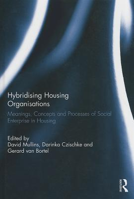 Hybridising Housing Organisations: Meanings, Concepts and Processes of Social Enterprise in Housing David Mullins