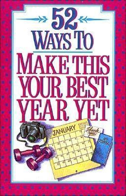 52 Ways to Make This Your Best Year Yet Todd Temple