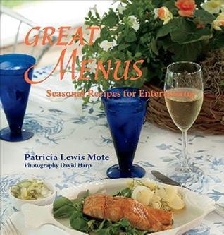Great Menus: Seasonal Recipes for Entertaining Patricia Lewis Mote