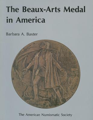 The Beaux-Arts Medal in America  by  Barbara Baxter