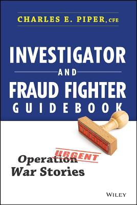 Investigator and Fraud Fighter Guidebook: Operation War Stories  by  Charles E. Piper