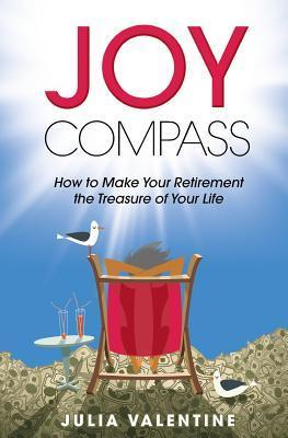 Joy Compass: How to Make Your Retirement the Treasure of Your Life  by  Julia Valentine