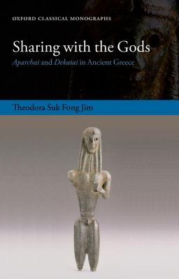 Sharing with the Gods: Aparchai and Dekatai in Ancient Greece Theodora Suk Fong Jim