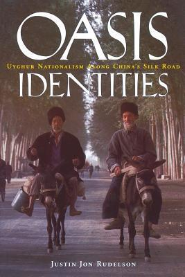 Oasis Identities: Uyghur Nationalism Along Chinas Silk Road Justin Jon Rudelson