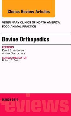 Bovine Orthopedics, an Issue of Veterinary Clinics of North America: Food Animal Practice,  by  David E.  Anderson