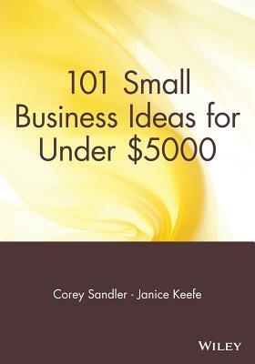 101 Small Business Ideas for Under $5000 Corey Sandler