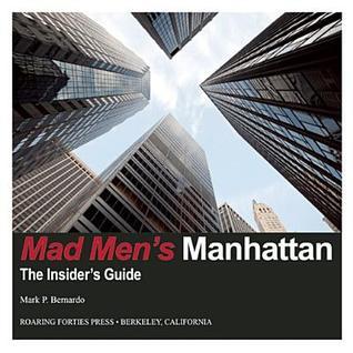 Mad Mens Manhattan: The Insiders Guide  by  Mark P. Bernardo
